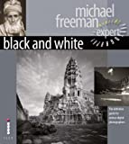 Black and White - The Definitive Guide for Serious Digital Photographers (Digital Photography Expert)