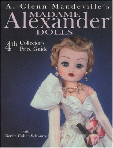 Madame Alexander Dolls: 4th Collector's Price Guide (A. Glenn Mandeville's Madame Alexander - Collectors Madame Doll Alexander Book