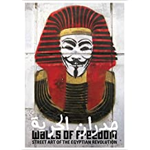 Walls of Freedom: Street Art of the Egyptian Revolution