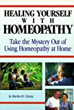 Healing Yourself with Homeopathy: Taking the Mystery Out of Using Homeopathy at Home by Christy, Martha M. (1994) Paperback