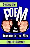 Seizing the Poem in the Wonder of the No, Roger Mahaney, 1413792588