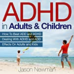 ADHD in Adults & Children: How to Beat ADD & ADHD Dealing with ADHD and ADD Effects on Adults and Kids | Jason Newman
