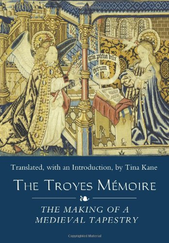 The Troyes Memoire: The Making of a Medieval Tapestry (Medieval and Renaissance Clothing and Textiles)