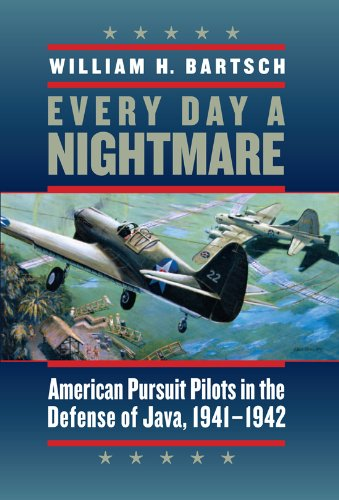 Download Every Day a Nightmare: American Pursuit Pilots in the Defense of Java, 1941-1942 (Williams-Ford Texas A&M University Military History Series) ebook