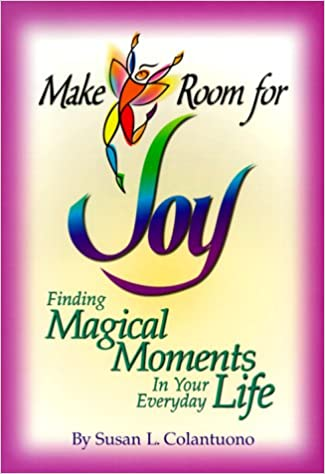 Make Room for Joy: Finding Magical Moments in Your Everyday Life