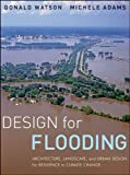Design for Flooding: Architecture, Landscape, and  Urban Design for Resilience to Flooding and Clima