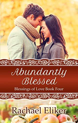 Abundantly Blessed (Blessings of Love Book 4) by [Eliker, Rachael]