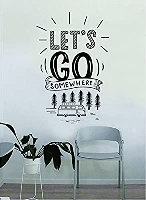 Let's Go Somewhere Decal Quote Home Room Decor Decoration Art Vinyl Sticker Inspirational Motivational Adventure Teen Travel Wanderlust Explore Family Trees Hike Camp Mountains RV Van