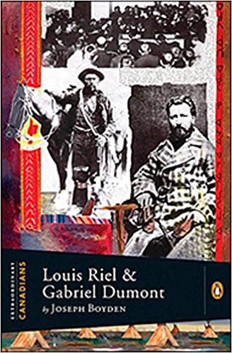 Extraordinary Canadians: Louis Riel and Gabriel Dumont: A Penguin Lives Biography, Boyden, Joseph