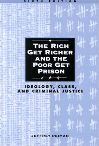 The Rich Get Richer and the Poor Get Prison: Ideology, Class, and Criminal Justice (6th Edition)