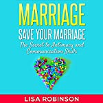 Marriage: Save Your Marriage: The Secret to Intimacy and Communication Skills | Lisa Robinson