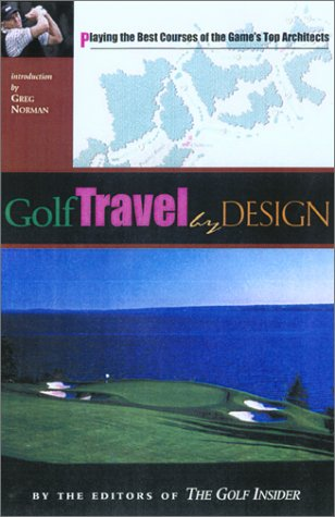 Golf Travel by Design: How You Can Play the World's Best Courses by the Sport's Top Architects