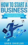 img - for How to Start a Business: Step-By-Step Start from Business Idea and Business Plan to Having Your Own Small Business, Including Home-Based Business Tips, Sole Proprietorship, LLC, Marketing and More book / textbook / text book