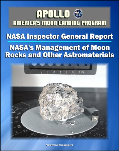 Apollo and America's Moon Landing Program: NASA's Management of Moon Rocks and Other Astromaterials Loaned for Research, Education, and Public Display (NASA Inspector General Report 2011) Apollo Display