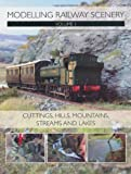 Modelling Railway Scenery: Volume 1: Volume 1 - Cuttings, Hills, Mountains, Streams and Lakes