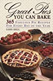 img - for Great Pies You Can Bake: 365 Fabulous Pie Recipes for Every Day of the Year book / textbook / text book