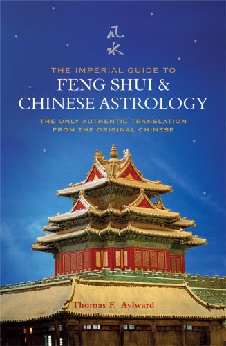Read Online The Imperial Guide to Feng Shui & Chinese Astrology: The Only Authentic Translation from the Original Chinese PDF