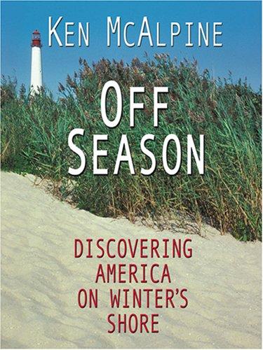 Read Online Off-Season: Discovering America On Winter's Shore ebook