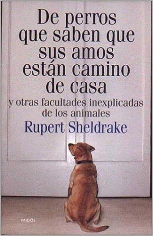 De perros que saben que sus amos están camino de casa: Rupert Sheldrake: 9788449310010: Amazon.com: Books