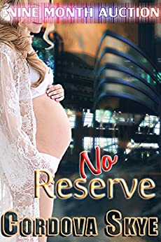No Reserve (Nine Month Auction Book 3) by [Skye, Cordova]