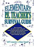 Elementary P.E. Teacher's Survival Guide, Jeff Carpenter and Diane Tunnell, 013302993X