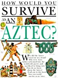 How Would You Survive As an Aztec?, Fiona MacDonald, 0531153045