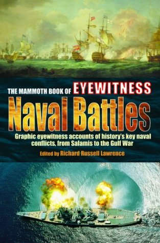 The Mammoth Book of Eyewitness Naval Battles: Graphic Eyewitness Accounts of History's Key Naval Conflicts, from Salamis to the Gulf War