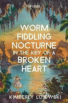 Worm Fiddling Nocturne in the Key of a Broken Heart