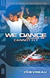 We Dance Because We Cannot Fly, Guy Chevreau, 1852403209