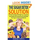 The Sugar Detox Solution:  A Proven Strategy for Weight Loss, Improving Your Health and Feeling Great by Defeating Your Sugar Cravings and Addiction (Healthy Life Series Book 2)