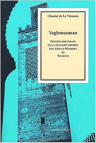 En ligne téléchargement gratuit Yaghmorasan. Premier souverain de la dynastie berbère des Abd-al-Wadides de Tlemcem pdf