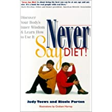 Never Say Diet: Discover Your Body's Inner Wisdom & Learn How To Use It