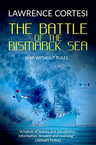 The Battle of the Bismarck Sea: A gripping WWII thriller based on actual events