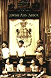 Jewish Ann Arbor, Richard Adler and Ruth Adler, 0738540218
