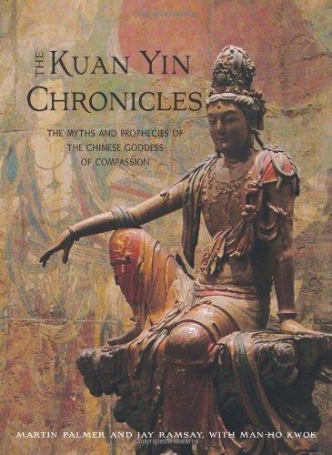 The Kuan Yin Chronicles: The Myths and Prophecies of the Chinese Goddess of Compassion [Martin Palmer - Jay Ramsay - Man-Ho Kwok] (Tapa Blanda)