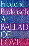 A Ballad of Love, Frederic Prokosch, 0374526575