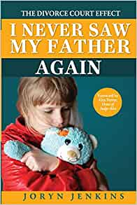 I Never Saw My Father Again: The Divorce Court Effect: Joryn Jenkins