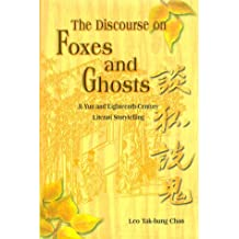 The Discourse on Foxes and Ghosts: Ji Yun and Eighteenth-Century Literati Story-Telling