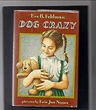 Dog Crazy, Eve B. Feldman, 0688108199