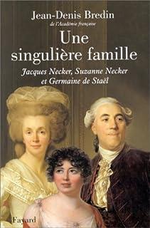 Une singulière famille : Jacques Necker, Suzanne Necker et Germaine de Staël, Bredin, Jean-Denis