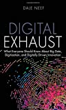 Digital Exhaust: What Everyone Should Know About Big Data, Digitization and Digitally Driven Innovation (FT Press Analytics)