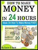How to make Money In 24 hours: Ideas on how to Make Money Fast (1)