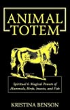 Animal Totem Guide, Kristina Benson, 1603320172