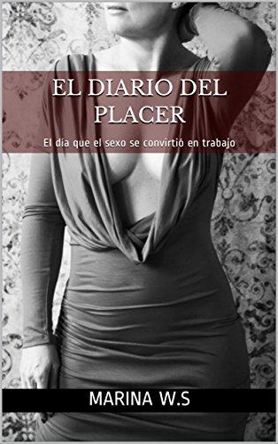 EL DIARIO DEL PLACER: El día que el sexo se convirtió en trabajo (Spanish