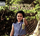 Watch Me Make a Bird Feeder, Jack Otten, 0516234978