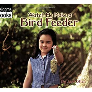Watch Me Make a Bird Feeder (Welcome Books: Making Things) Jack Otten