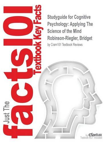 Studyguide for Cognitive Psychology: Applying The Science of the Mind by Robinson-Riegler, Bridget, ISBN 9780205230877