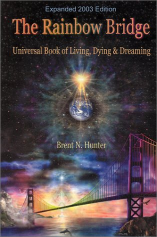 The Rainbow Bridge: Universal Book of Living, Dying and Dreaming PDF
