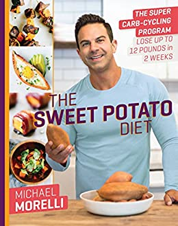The Sweet Potato Diet: The Super Carb-Cycling Program to Lose Up to 12 Pounds in 2 Weeks by [Morelli, Michael]