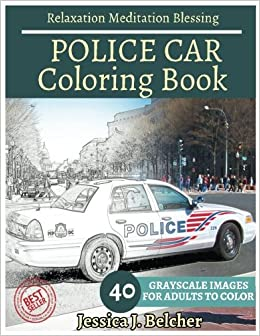 Amazon POLICE CAR Coloring Book For Adults Relaxation Meditation Blessing Sketches 40 Grayscale Images 9781544208435 Jessica Belcher